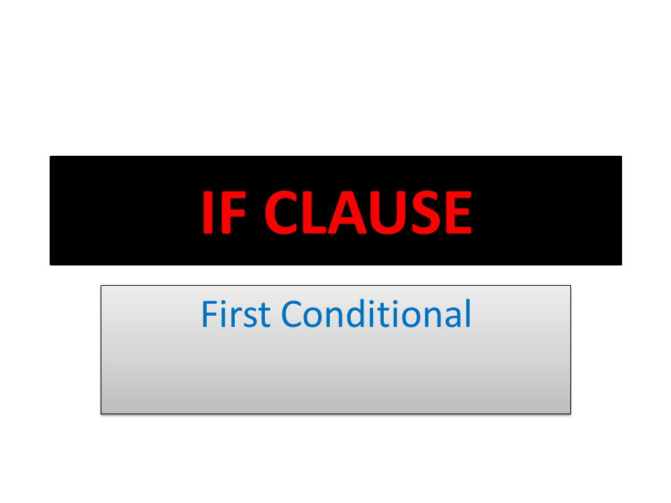 IF CLAUSE First Conditional