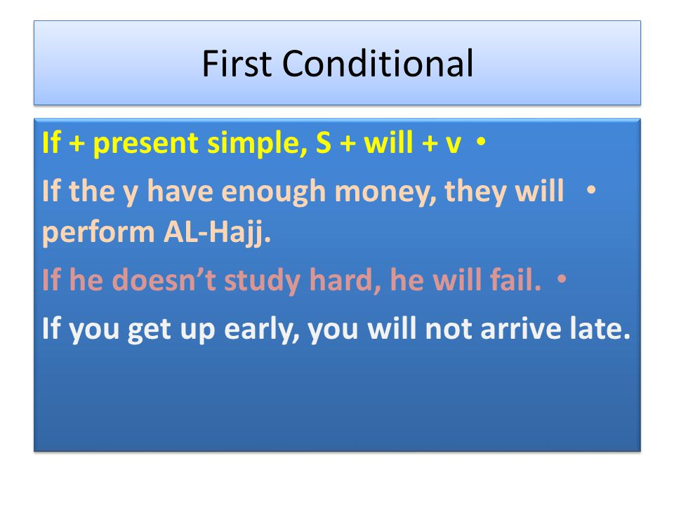 If + present simple, S + will + v If the y have enough money, they will perform AL-Hajj.