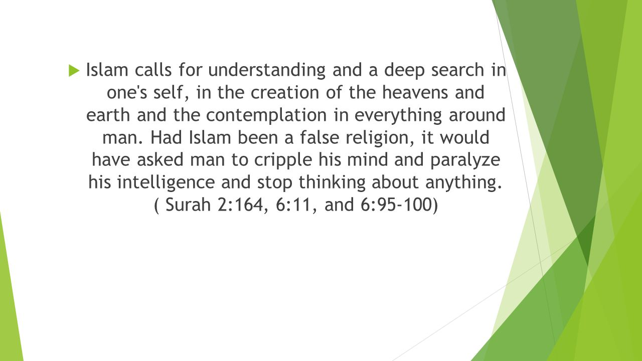  Islam calls for understanding and a deep search in one s self, in the creation of the heavens and earth and the contemplation in everything around man.