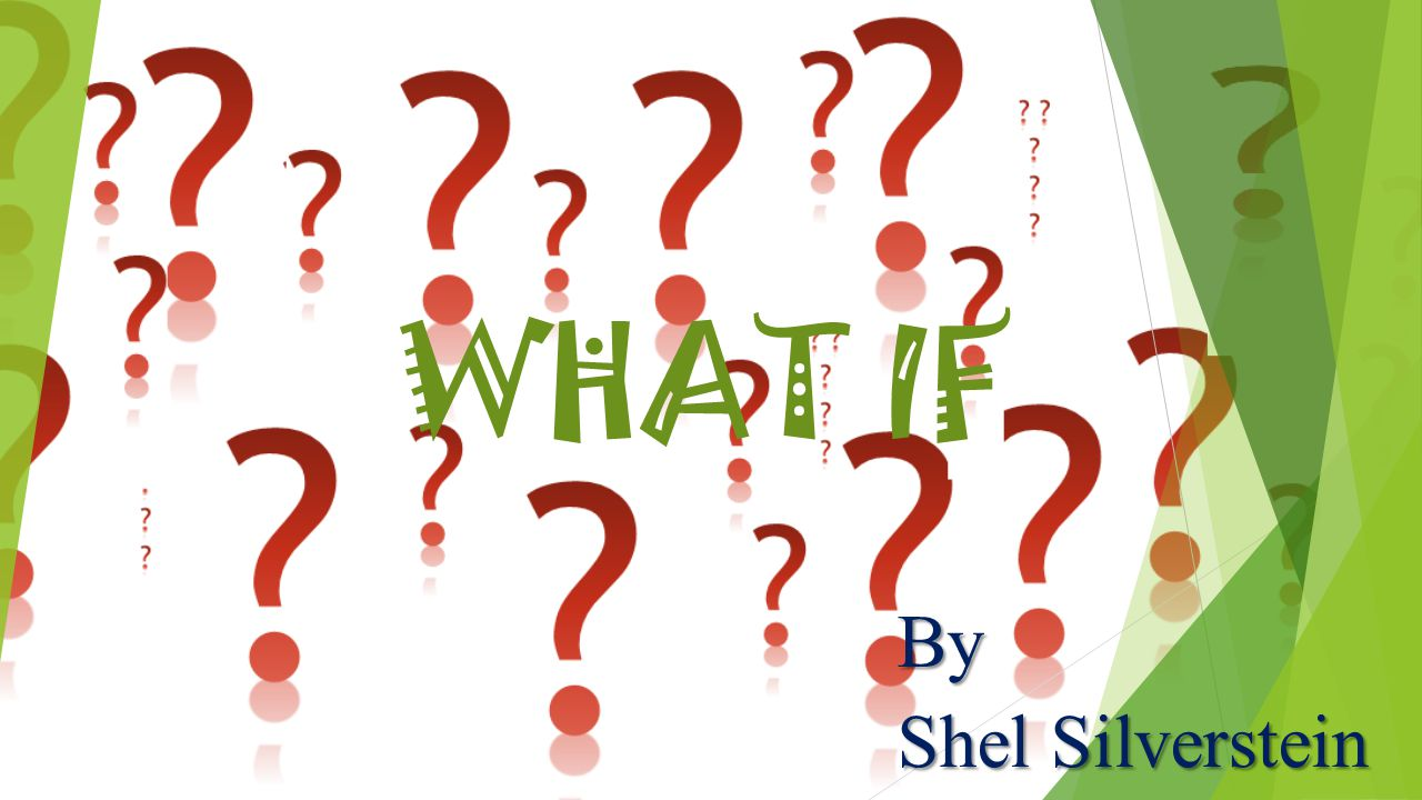 WHAT IF By Shel Silverstein