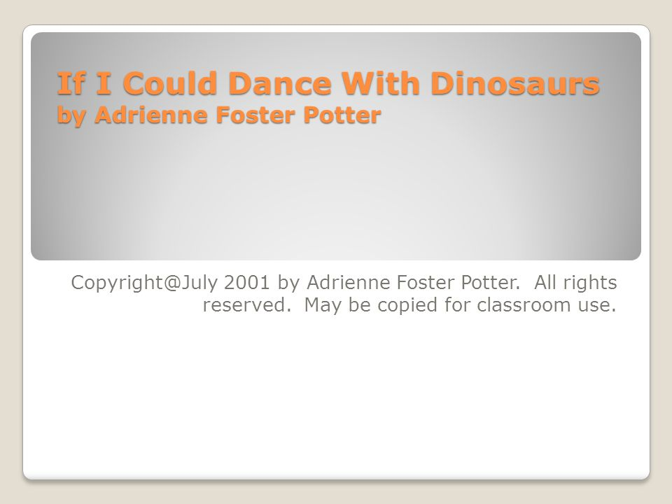 If I Could Dance With Dinosaurs by Adrienne Foster Potter 2001 by Adrienne Foster Potter.