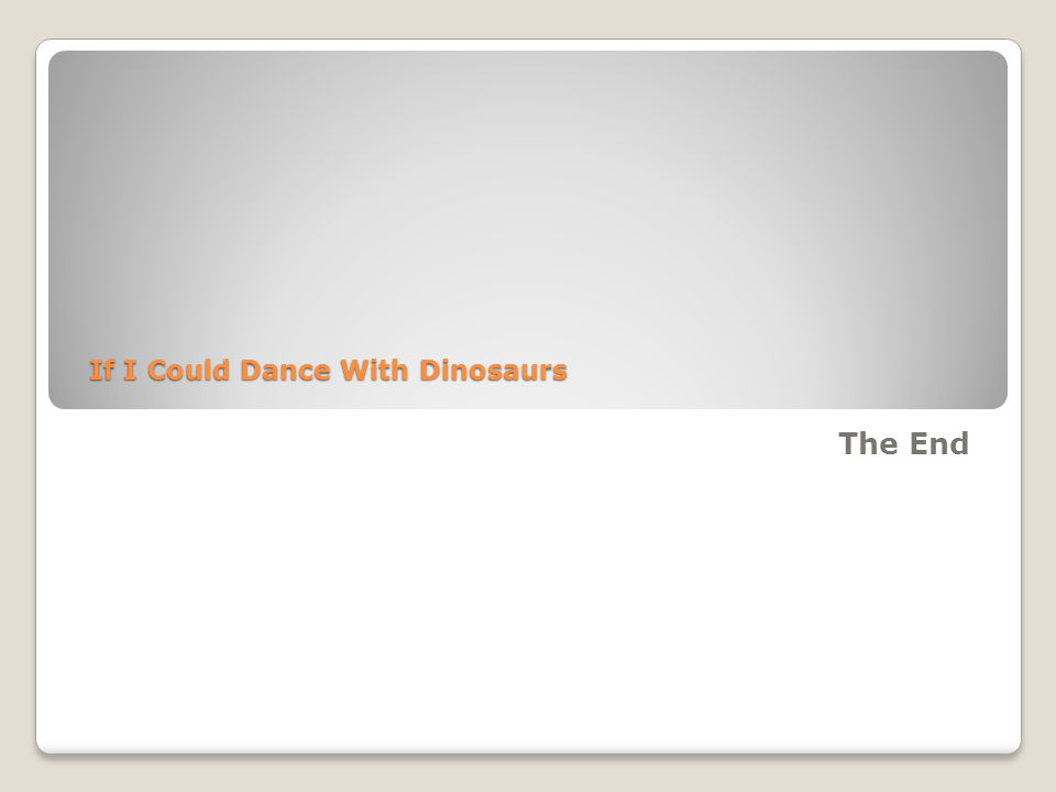 If I Could Dance With Dinosaurs The End
