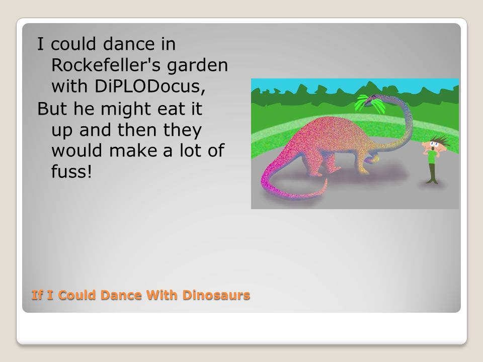 If I Could Dance With Dinosaurs For breakfast all the dinosaurs and I would eat a waffle.