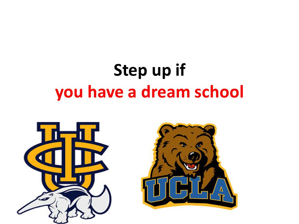 Step up if you have a dream school