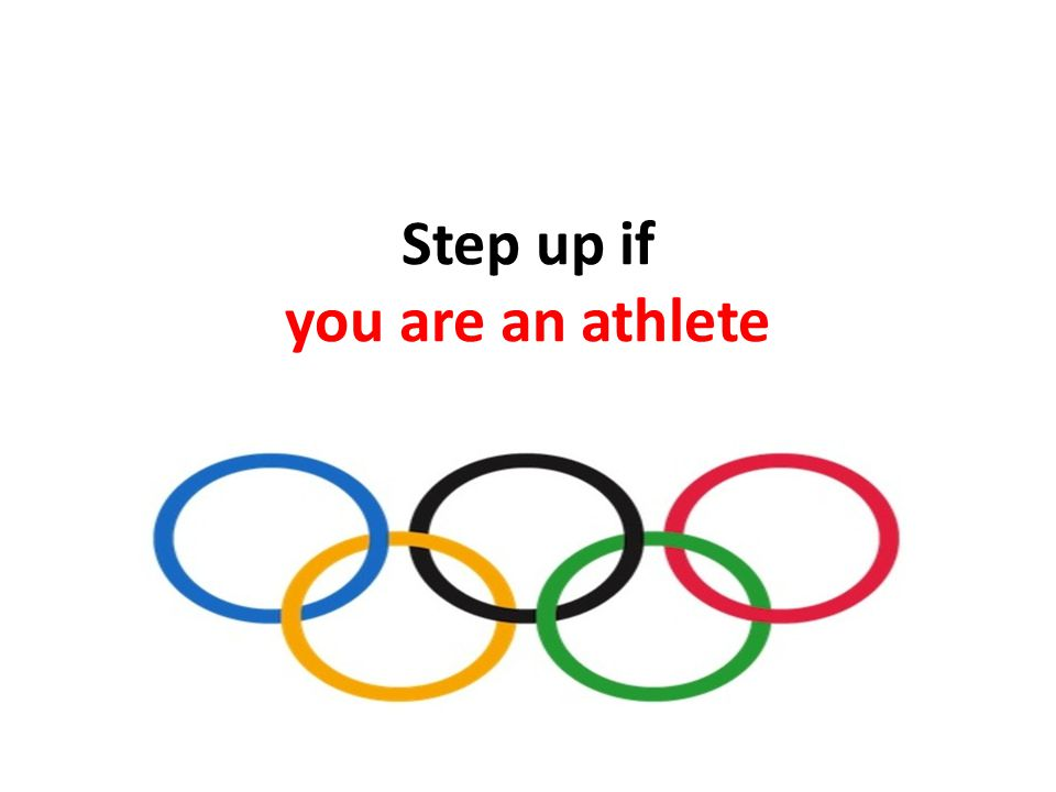 Step up if you are an athlete