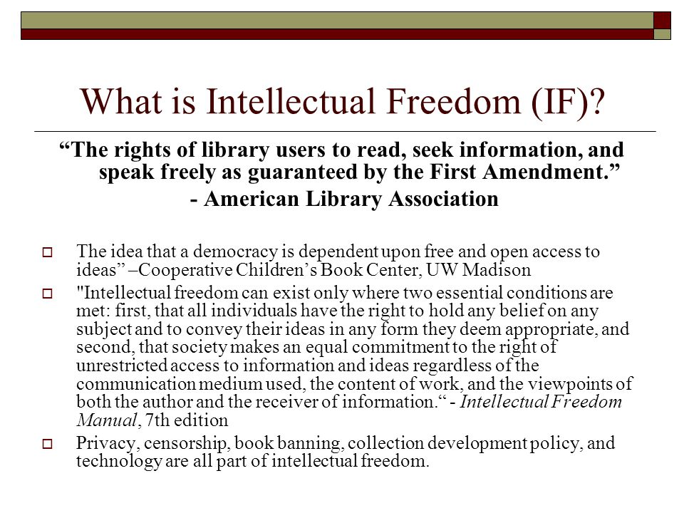 """What is Intellectual Freedom (IF)? """"The rights of library users to read, seek information, and speak freely as guaranteed by the First Amendment."""" - A"""