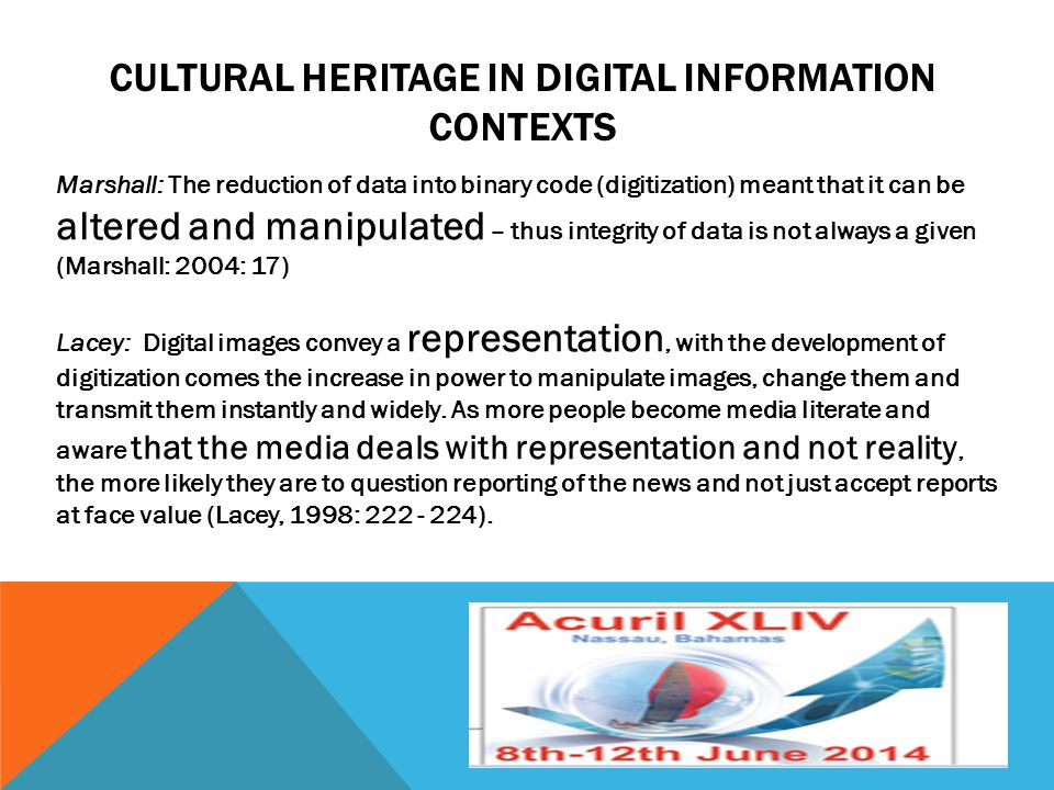 CULTURAL HERITAGE IN DIGITAL INFORMATION CONTEXTS Marshall: The reduction of data into binary code (digitization) meant that it can be altered and man