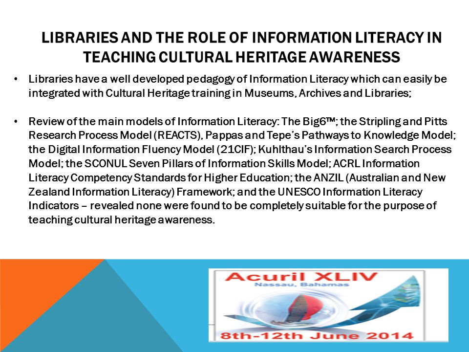 LIBRARIES AND THE ROLE OF INFORMATION LITERACY IN TEACHING CULTURAL HERITAGE AWARENESS Libraries have a well developed pedagogy of Information Literac