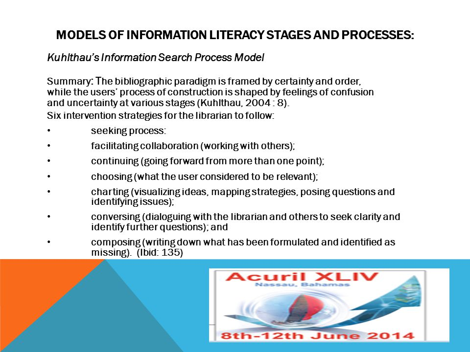 MODELS OF INFORMATION LITERACY STAGES AND PROCESSES: Kuhlthau's Information Search Process Model Summary : T he bibliographic paradigm is framed by ce