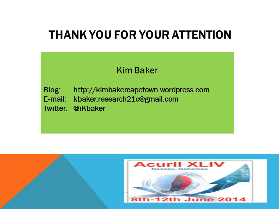 THANK YOU FOR YOUR ATTENTION Kim Baker Blog: http://kimbakercapetown.wordpress.com E-mail: kbaker.research21c@gmail.com Twitter: @iKbaker
