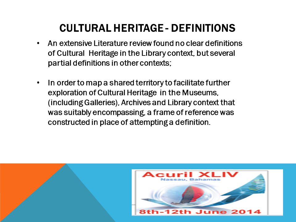 CULTURAL HERITAGE - DEFINITIONS An extensive Literature review found no clear definitions of Cultural Heritage in the Library context, but several par