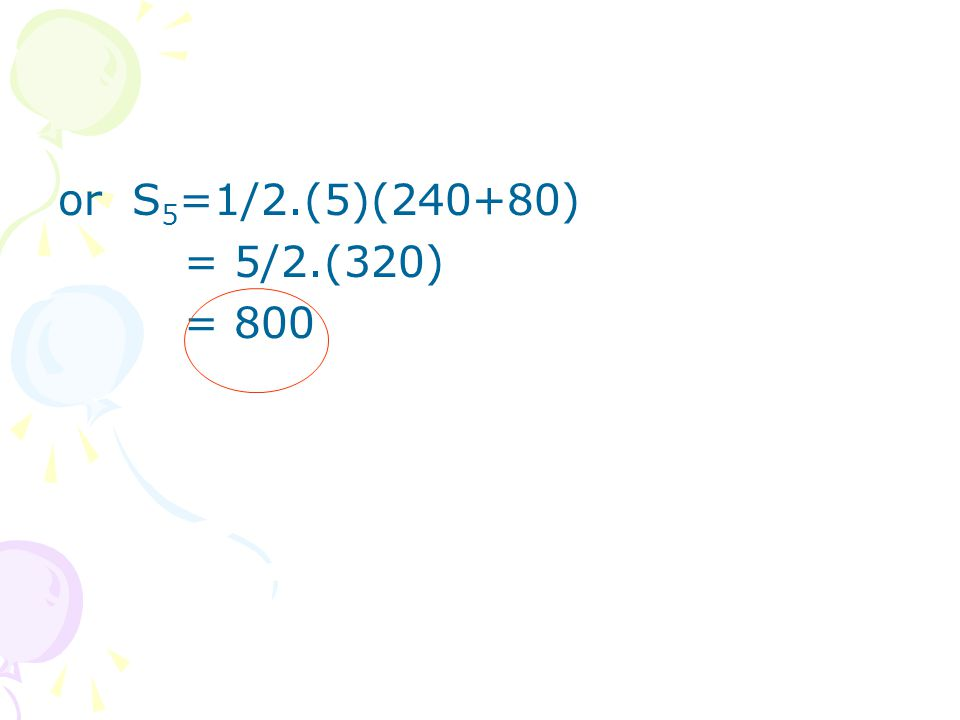 or S 5 =1/2.(5)(240+80) = 5/2.(320) = 800
