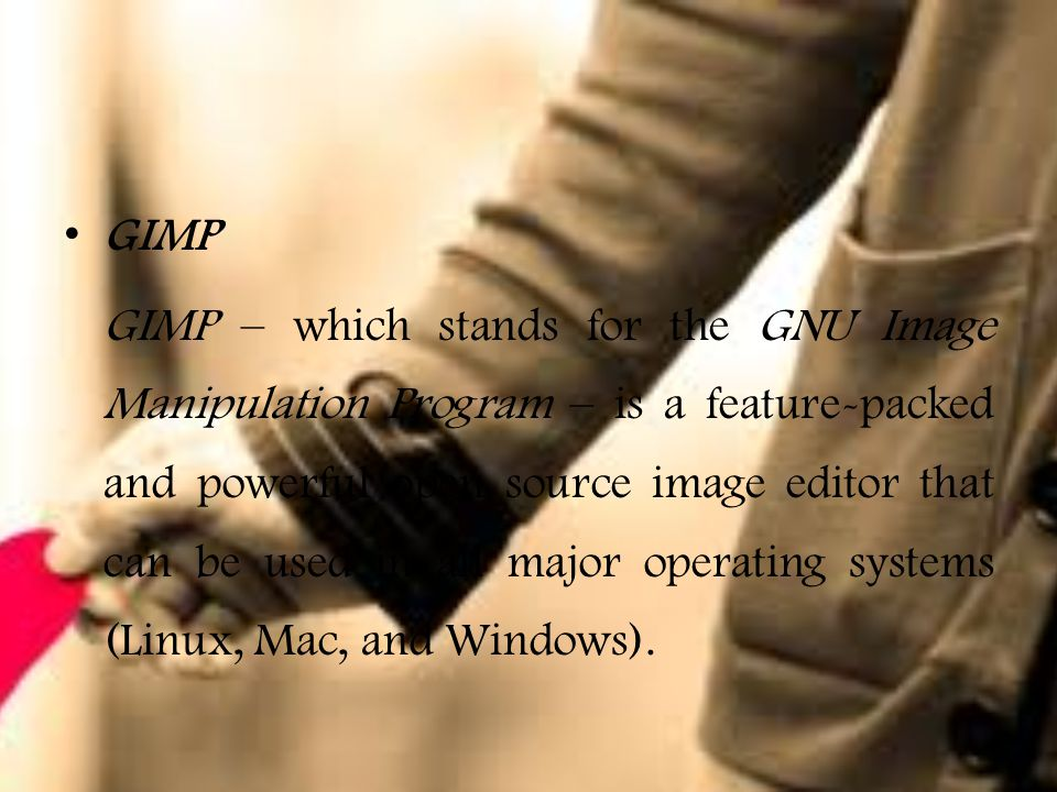 GIMP GIMP – which stands for the GNU Image Manipulation Program – is a feature-packed and powerful open source image editor that can be used in all major operating systems (Linux, Mac, and Windows).