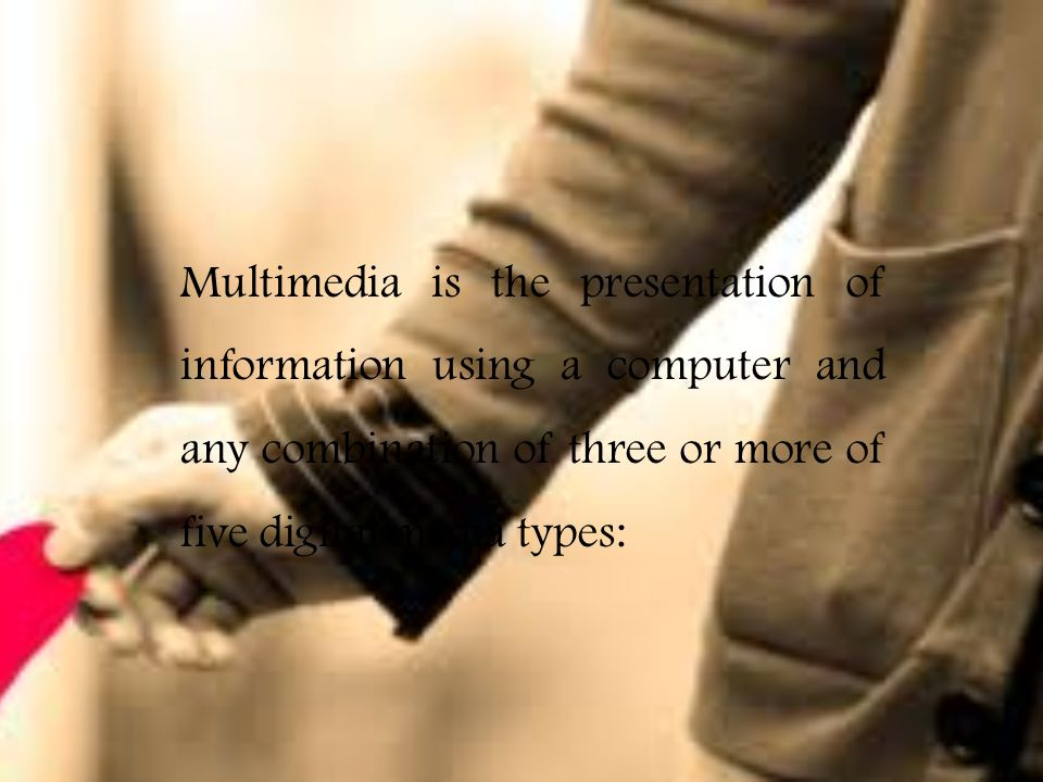 Multimedia is the presentation of information using a computer and any combination of three or more of five digital media types: