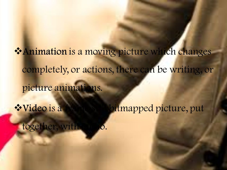  Animation is a moving picture which changes completely, or actions, there can be writing, or picture animations.