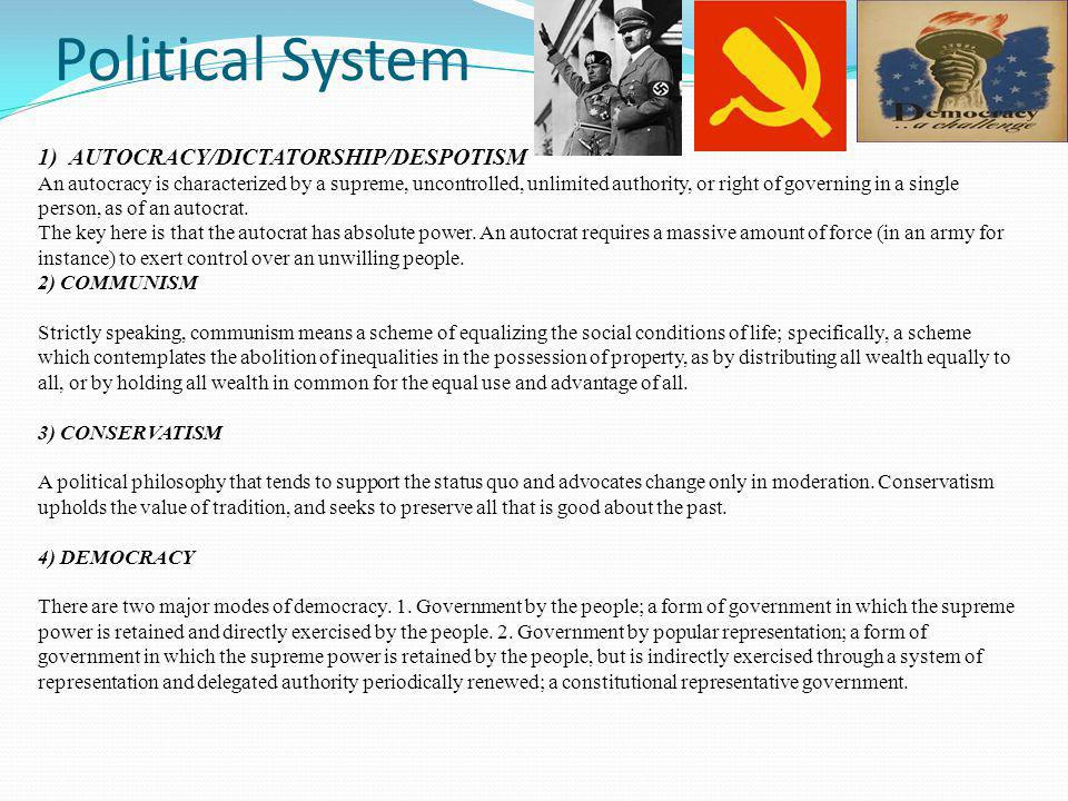 Political System 5)FASCISM A relative newcomer (1919 - Mussolini) fascism is characterised by elements of pride in the nation, anti- Marxism, the complete rejection of parliamentary democracy, the cultivation of military virtues, strong government, and loyalty to a strong leader.