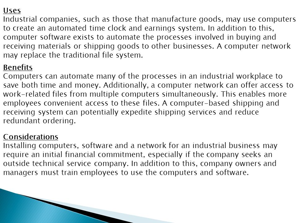 Uses Industrial companies, such as those that manufacture goods, may use computers to create an automated time clock and earnings system.
