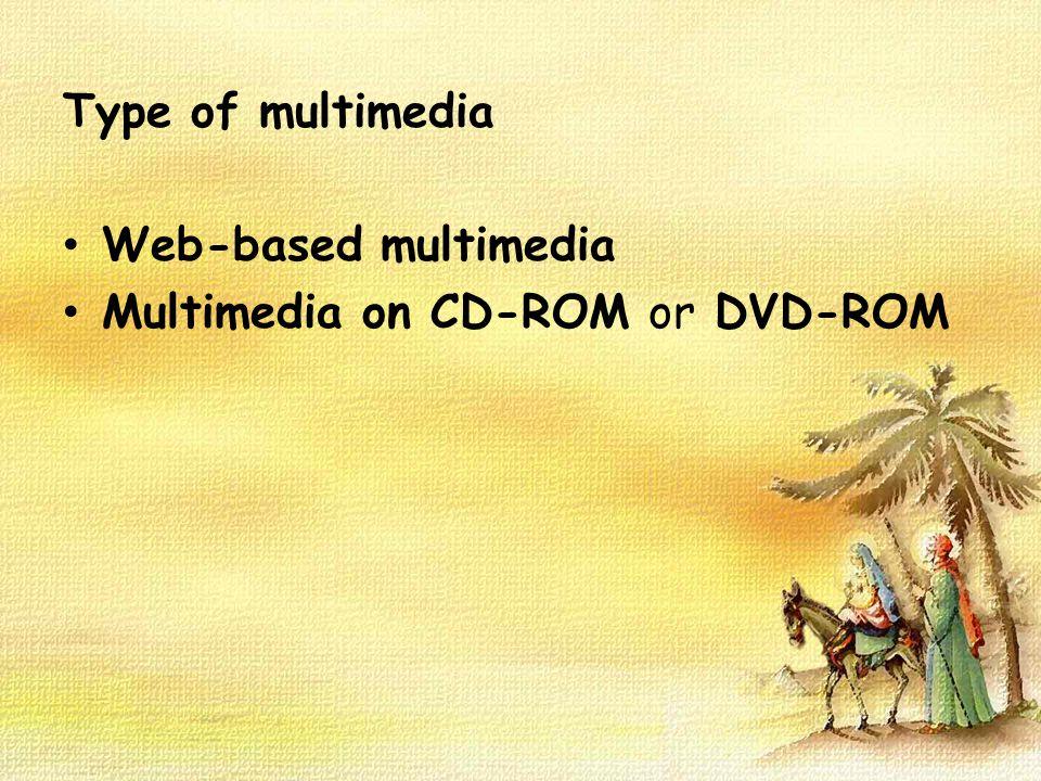 Type of multimedia Web-based multimedia Multimedia on CD-ROM or DVD-ROM
