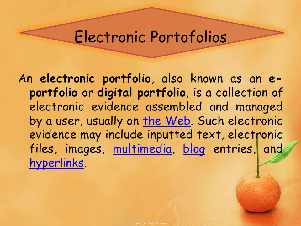 Electronic Portofolios An electronic portfolio, also known as an e- portfolio or digital portfolio, is a collection of electronic evidence assembled and managed by a user, usually on the Web.