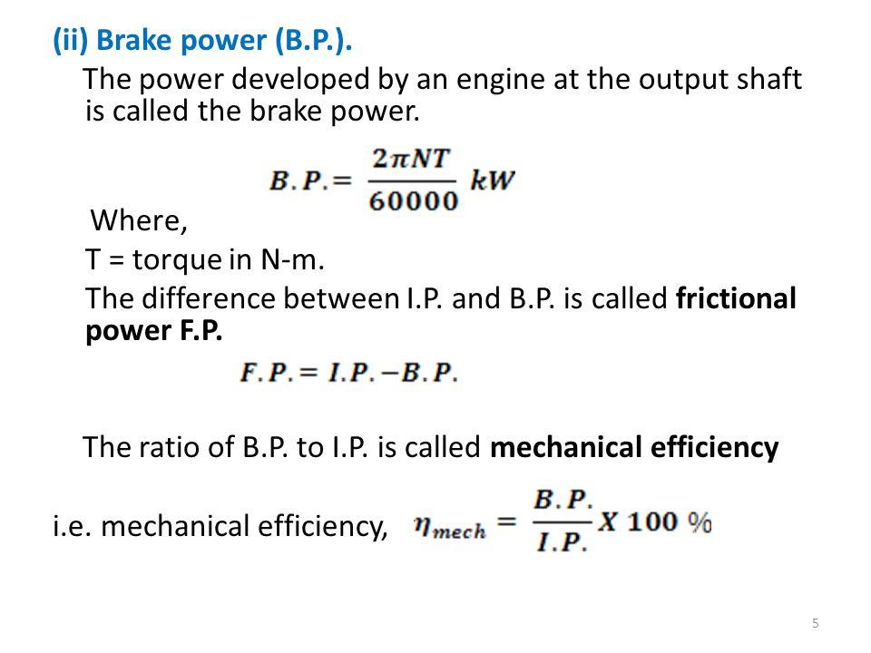 Air fuel ratio = m a = 7.21 x 10 − 3 = 21 m f 0.343 x 10 − 3 7 x 3000 (ii) Brake power = bp = WN / C = ------------- = 4.2 kW 5000 m f x 36000.343 x 10 −3 x 3600 bsfc = --------------- = ---------------------------- = 0.294 kg/kWh bp 4.2 (iii) bith = --------------- = ----------------------------------- = 0.2848 = 28.48 %.