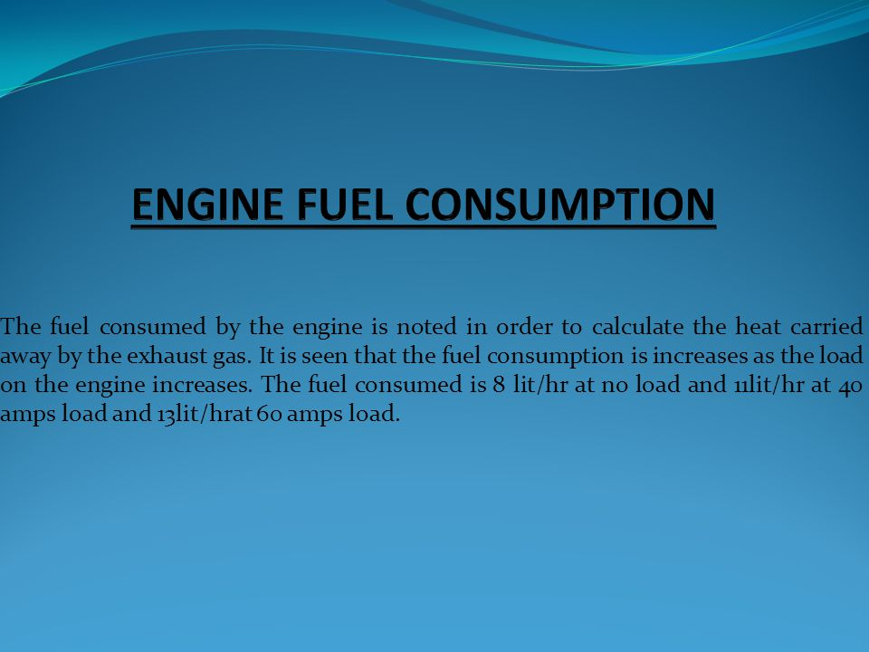 The fuel consumed by the engine is noted in order to calculate the heat carried away by the exhaust gas. It is seen that the fuel consumption is incre