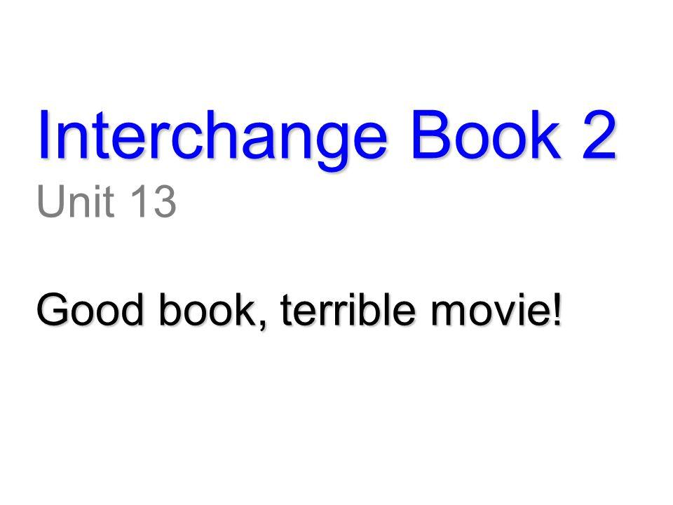 Interchange Book 2 Unit 13 Good book, terrible movie!