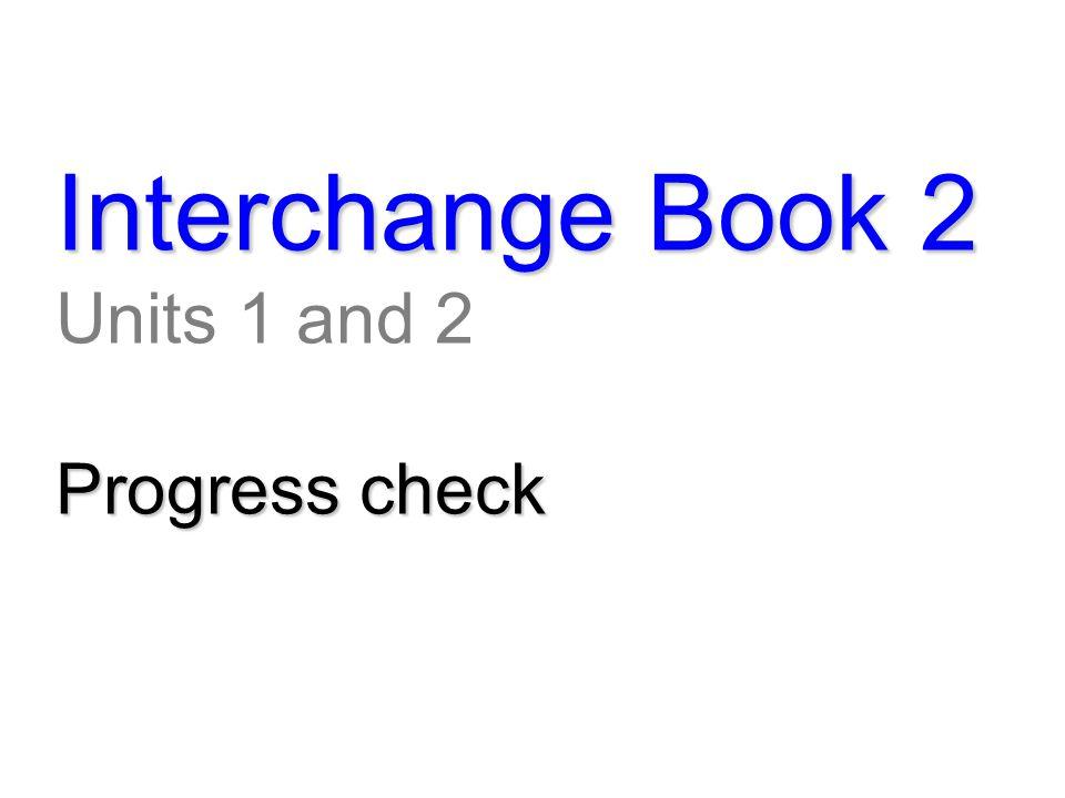 Interchange Book 2 Unit 3 Time for a change!