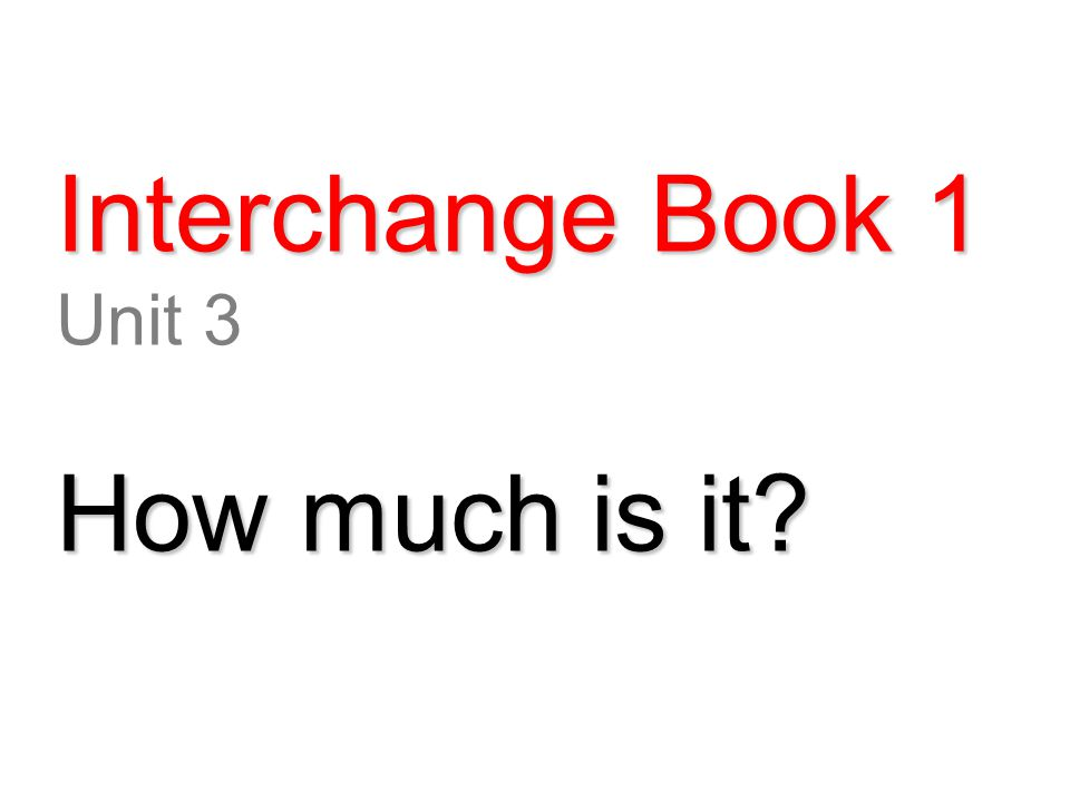Interchange Book 1 Unit 3 How much is it?
