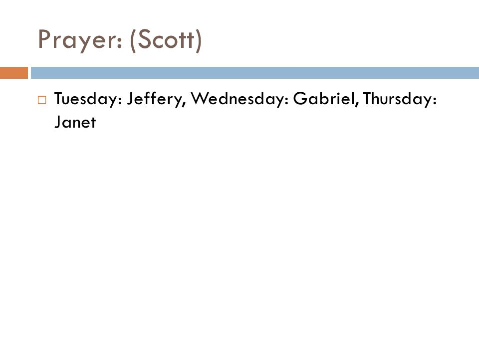 Prayer: (Scott)  Tuesday: Jeffery, Wednesday: Gabriel, Thursday: Janet