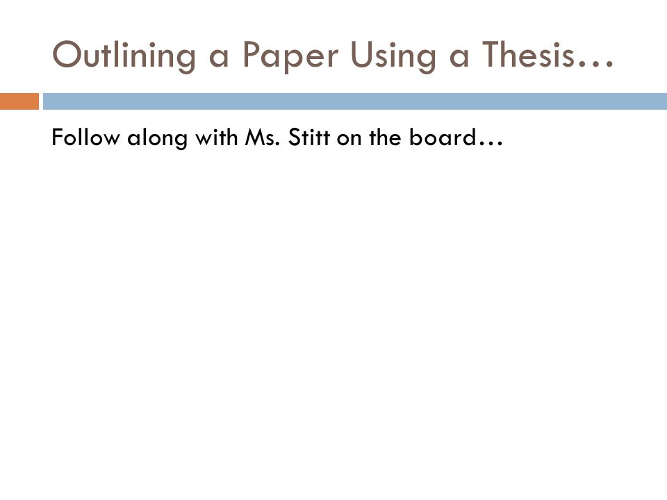 Outlining a Paper Using a Thesis… Follow along with Ms. Stitt on the board…