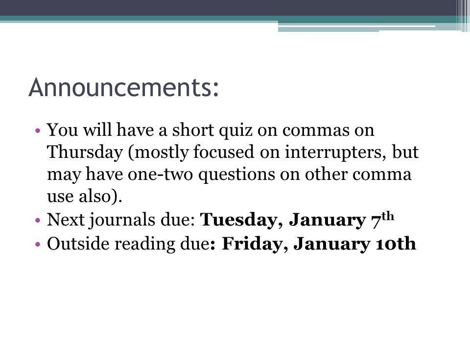 Announcements: You will have a short quiz on commas on Thursday (mostly focused on interrupters, but may have one-two questions on other comma use also).