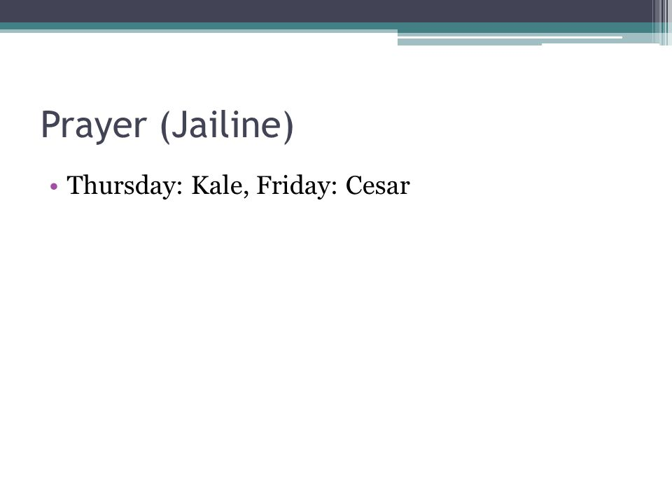 Prayer (Jailine) Thursday: Kale, Friday: Cesar