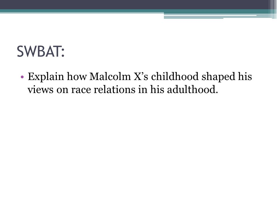 SWBAT: Explain how Malcolm X's childhood shaped his views on race relations in his adulthood.