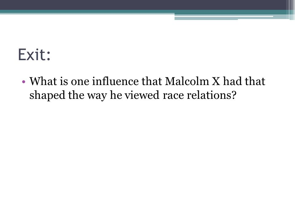 Exit: What is one influence that Malcolm X had that shaped the way he viewed race relations