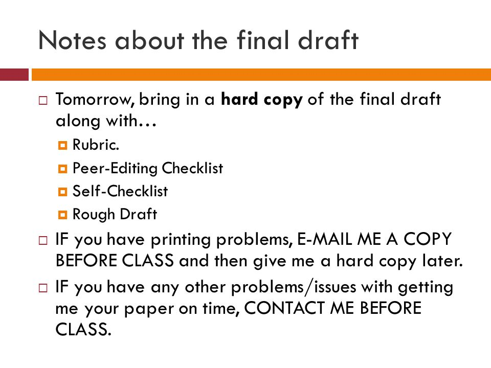 Notes about the final draft  Tomorrow, bring in a hard copy of the final draft along with…  Rubric.