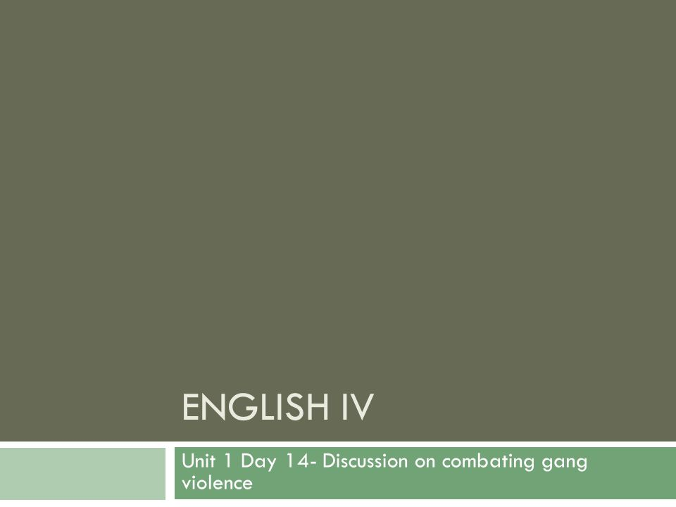 ENGLISH IV Unit 1 Day 14- Discussion on combating gang violence