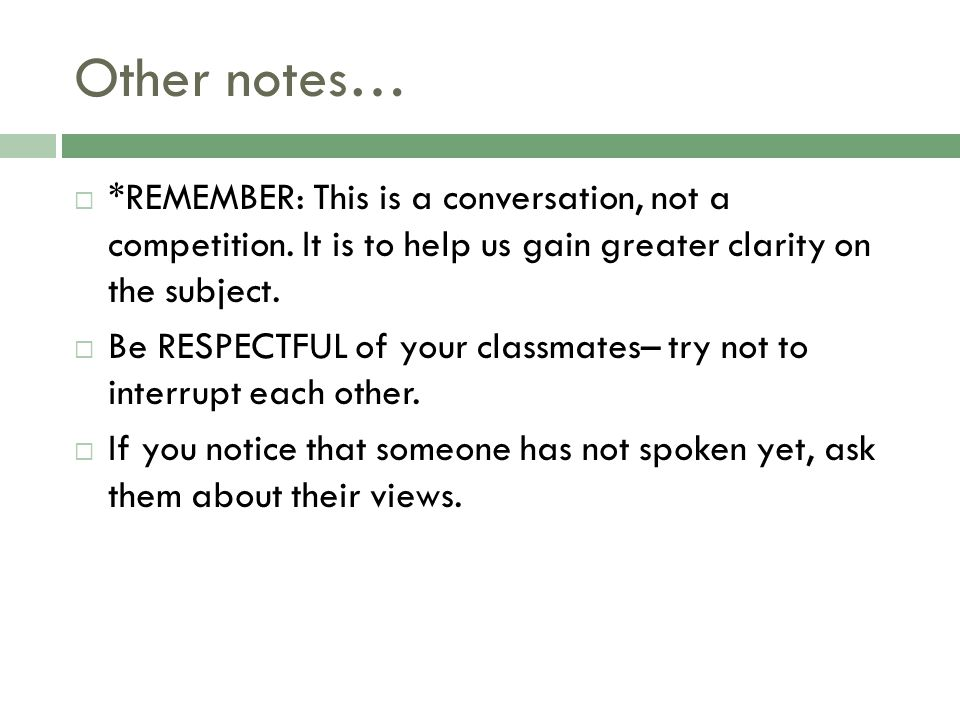 Other notes…  *REMEMBER: This is a conversation, not a competition.