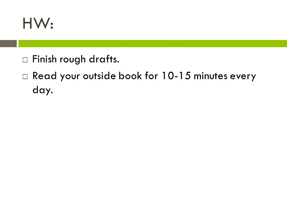 HW:  Finish rough drafts.  Read your outside book for minutes every day.