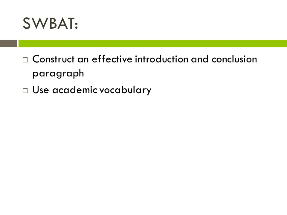 SWBAT:  Construct an effective introduction and conclusion paragraph  Use academic vocabulary