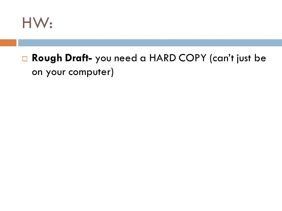 HW:  Rough Draft- you need a HARD COPY (can't just be on your computer)