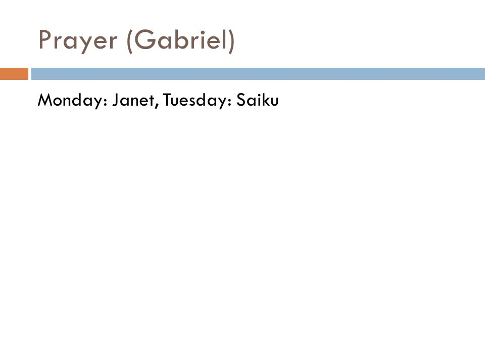 Prayer (Gabriel) Monday: Janet, Tuesday: Saiku