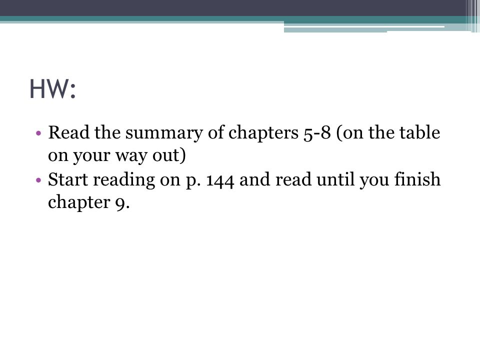 HW: Read the summary of chapters 5-8 (on the table on your way out) Start reading on p.