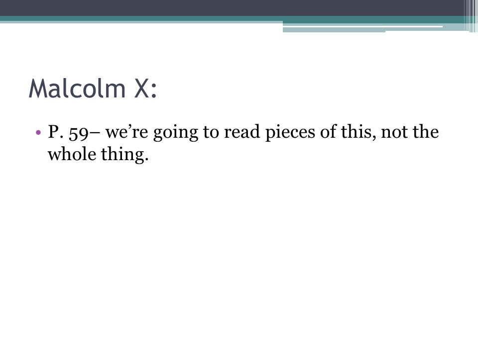 Malcolm X: P. 59– we're going to read pieces of this, not the whole thing.