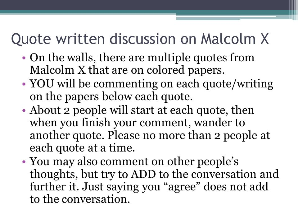Quote written discussion on Malcolm X On the walls, there are multiple quotes from Malcolm X that are on colored papers.