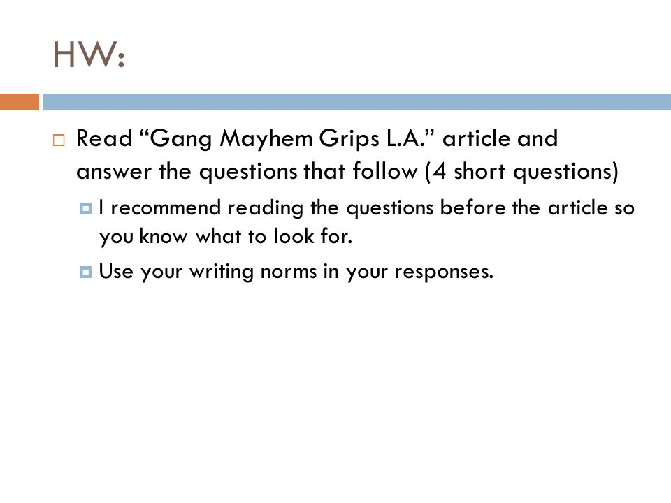 HW:  Read Gang Mayhem Grips L.A. article and answer the questions that follow (4 short questions)  I recommend reading the questions before the article so you know what to look for.