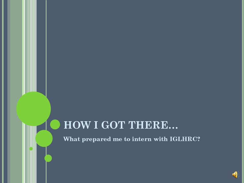 HOW I GOT THERE… What prepared me to intern with IGLHRC