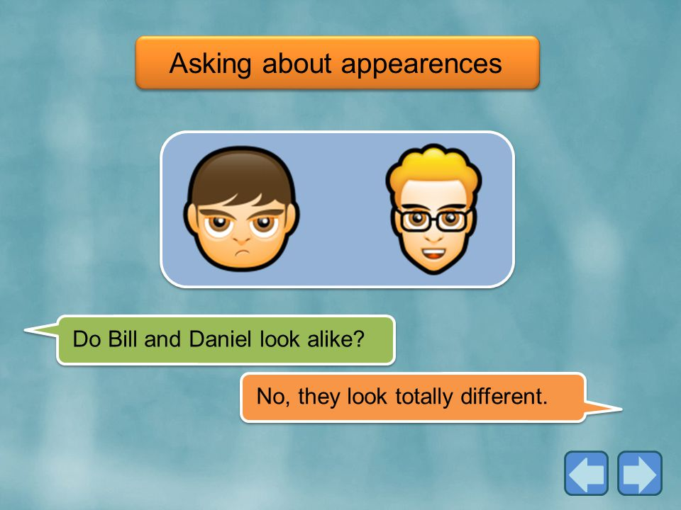 Do Bill and Daniel look alike No, they look totally different. Asking about appearences