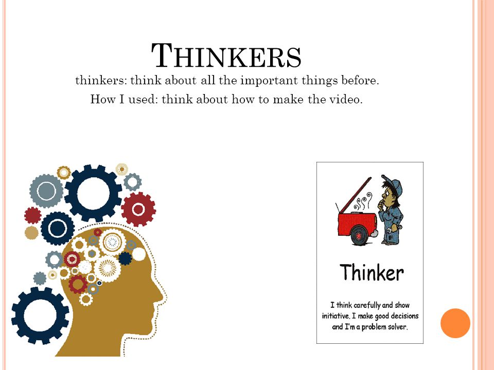 T HINKERS thinkers: think about all the important things before. How I used: think about how to make the video.