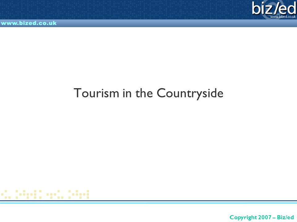 Copyright 2007 – Biz/ed Tourism in the Countryside