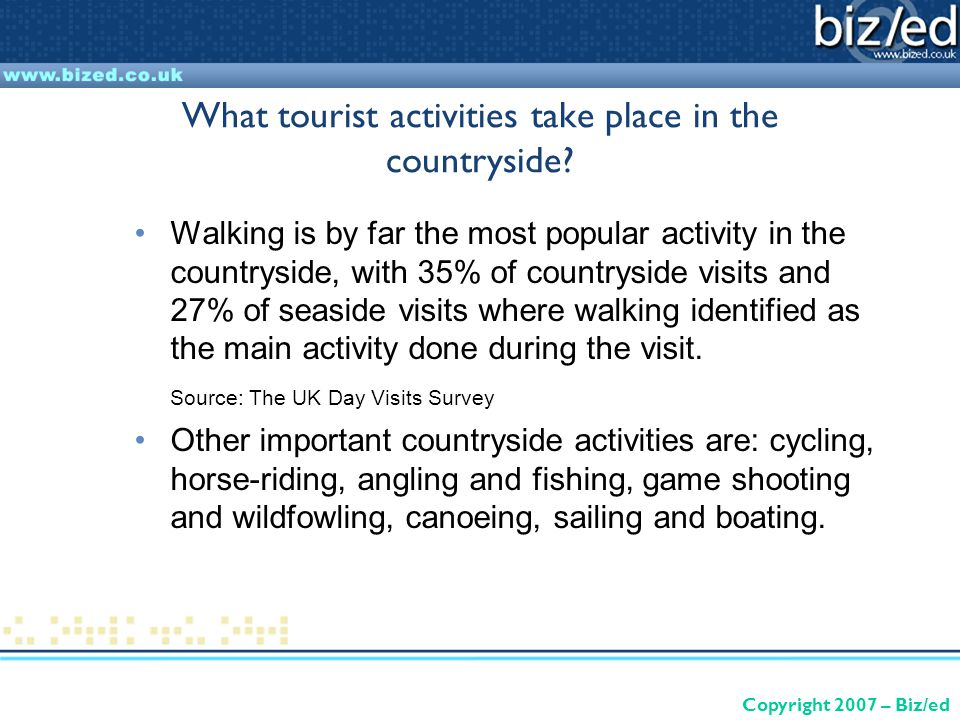 Copyright 2007 – Biz/ed What tourist activities take place in the countryside.